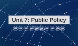 Unit 7: Public Policy