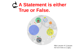 A Statement is either True or False.