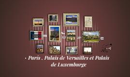 París , Palace de Versailles et Palace de Luxemburge