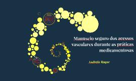 Copy of Manuseio seguro dos acessos vasculares