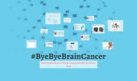 #byebyebraincancer campaign