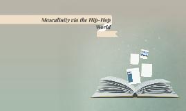 Black Masculinity Via The Hip Hop World by on Prezi