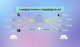 Copy of A condição humana e a Banalidade do mal.