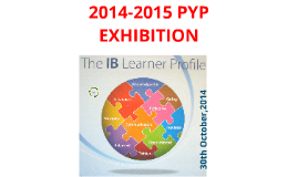 Copy of PYP EXHIBITION 2012-2013