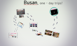 Busan, one - day trips!
