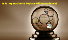 Is It Imperative to Replace Oil Dependence