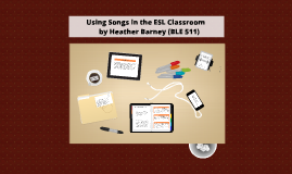 Copy of Using Songs in the ESL Classroom