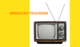 BROADCAST TELEVISION