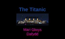 The Titanic - Mari Glwys Dafydd Homework