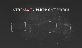 COFFEE CRAVERS LIMITED MARKET RESEARCH