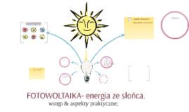 FOTOWOLTAIKA- energia ze słońca.