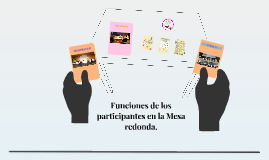 Mesa redonda: Funciones de los participantes en la Mesa redonda.