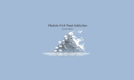 Module 4 L4: Food Addiction