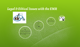 Legal & Ethical Issues with the EMR