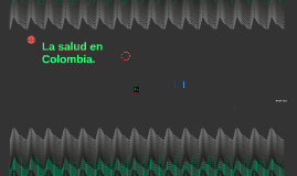 La salud en Colombia.