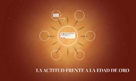 LA ACTITUD FRENTE A LA EDAD DE ORO