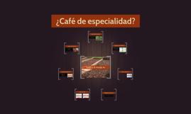 ¿Café de especialidad?