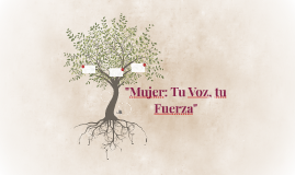 """Mujer: Tu Voz, tu Fuerza"""
