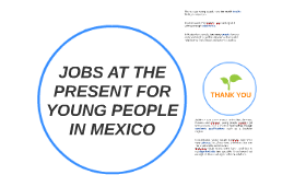 JOBS AT THE PRESENT FOR YOUNG PEOPLE IN MEXICO