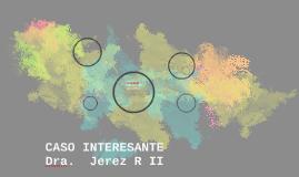 CASO INTERESANTE     Dra.  Jerez R II