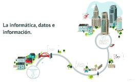 Copy of La informática, datos e información.