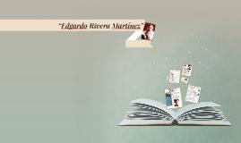 """""""Edgardo Rivera Martínez"""""""