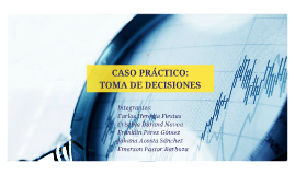 Copy of TOMA DE DECISIONES - CASO PRACTICO