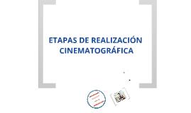 ETAPAS DE REALIZACIÓN CINEMATOGRÁFICA