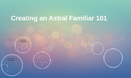 Creating an Astral Familiar 101