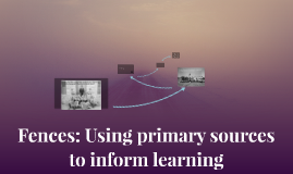 Fences: Using primary sources to inform learning