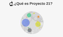 ¿Qué es Proyecto 21?