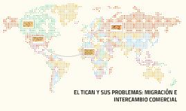 EL TICAN Y SUS PROBLEMAS: MIGRACION E INTERCAMBIO COMERCIAL