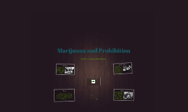 Prohibition Vs. Marijuana Legalization