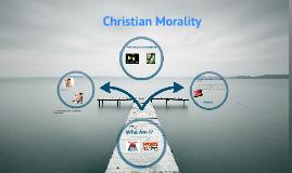 Copy of Christian Morality(group 1- WHO AM I?)