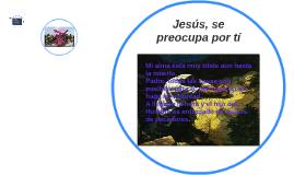 Jesús, se preocupa por tí