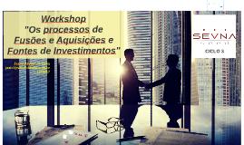 Copy of Workshop: O processo de F&A e Fontes de Investimentos SEVNA Ciclo 3 - 11/08/17