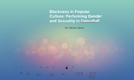 Blackness in Popular Culture: Performing Gender and Sexualit