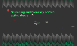 Screening and Bioassay of CNS acting drugs
