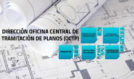 DIRECCIÓN OFICINA CENTRAL DE TRAMITACIÓN DE PLANOS (OCTP)
