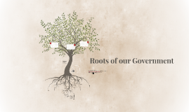 Roots of our Goverment
