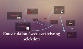 Konstruktion, selektion og iscenesættelse