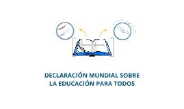 Copy of DECLARACIÓN MUNDIAL SOBRE LA EDUCACIÓN PARA TODOS
