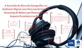A Ascensão do Mercado Fonográfica no Ambiente Digital, com Foco nos Serviços de Streaming por demanda e seu Impacto Econômico no Brasil