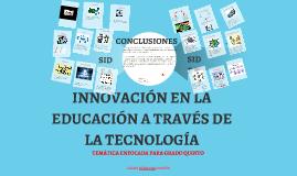 Copy of INNOVACIÓN EN LA EDUCACIÓN A TRAVÉS DE LA TECNOLOGÍA