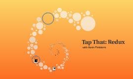 Tap That: Redux