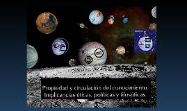 Propiedad y circulacion del conocimiento en la web.Implicancias eticas, politicas y filosoficas 2014