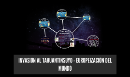 INVASIÓN AL TAHUANTINSUYO - EUROPEIZACIÓN DEL MUNDO