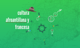 Copy of cultura afroantillana y francesa