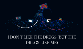DRUGS (BUT THE DRUGS LIKE ME)