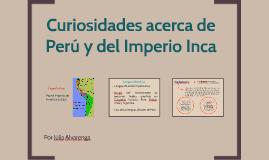 Curiosidades acerca de Perú y del Império Inca